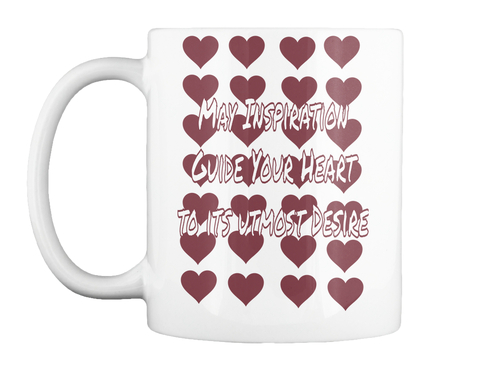 May Inspiration Guide Your Heart To Its Utmost Desire White Mug Front