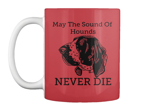 May  The  Sound  Of  Hounds Never Die Bright Red T-Shirt Front