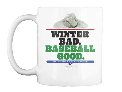 Winter Bad Baseball Good Spring Training Countdown.Com White Mug Front