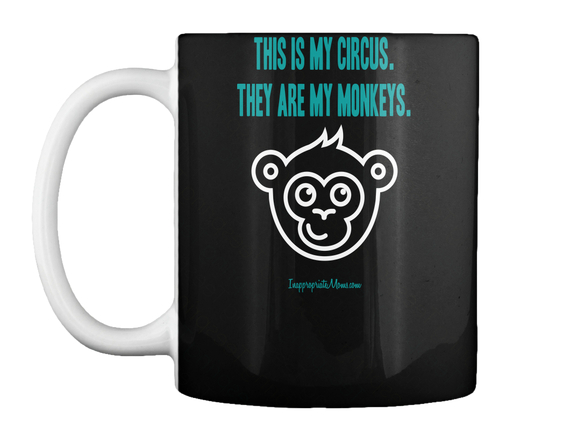 This Is My Circus. They Are My Monkeys. Mug Front