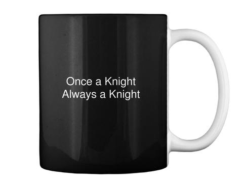 Once A Knight Always A Knight Black Mug Back