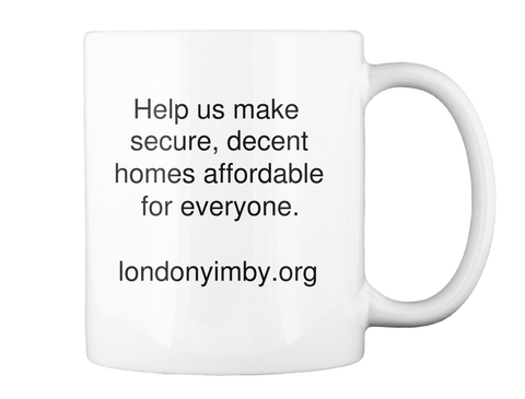 Help Us Make Secure, Decent Homes Affordable For Everyone. Londonyimby.Org White Mug Back