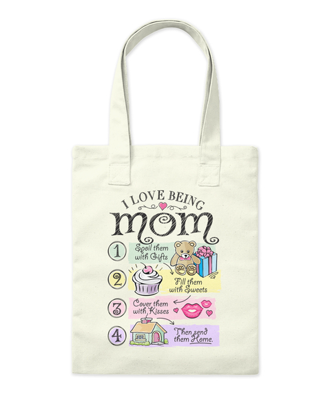I Love Being Mom Spoil Them With Gifts Fill Them With Sweets Cover Them With Kisses Then Send Them Home. Natural Tote Bag Front