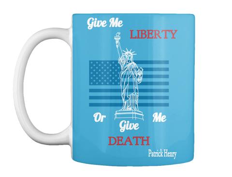 Give Me Liberty Or Give Me Death Patrick Henry Lt Blue Mug Front
