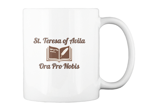 St. Teresa Of Avila   Ora Pro Nobis White T-Shirt Back