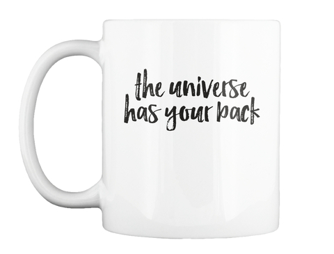 The Universe Has Your Back White Mug Front