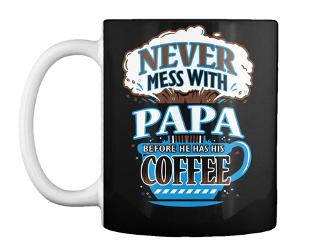 Never Mess With Papa Before He Has His Coffee Black Mug Front