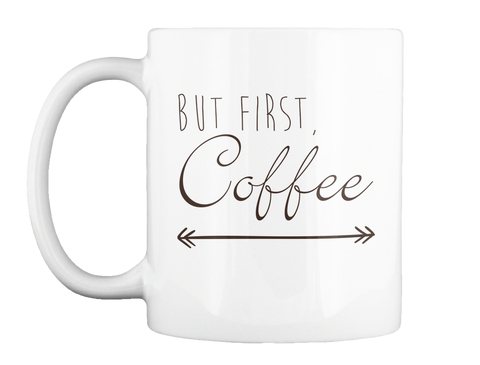But First Coffee White Mug Front