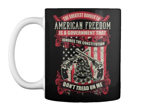 Greatest Danger To American Freedom Mug Black Mug Front