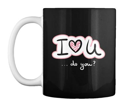 I Love You... Do You? Black Mug Front