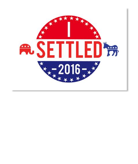 I Settled 2016 White Sticker Front