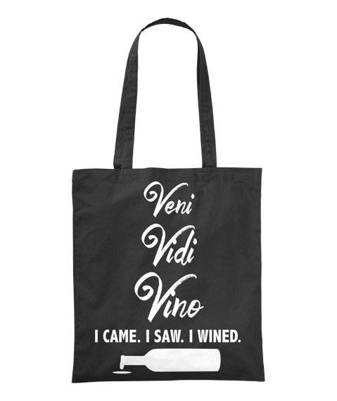 Veni Vidi Vino I Came I Saw I Wined Tote Bag Front