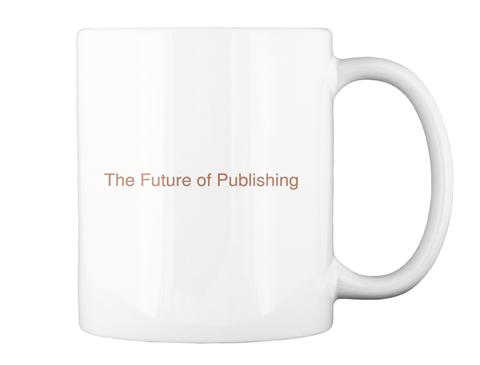 The Future Of Publishing White T-Shirt Back