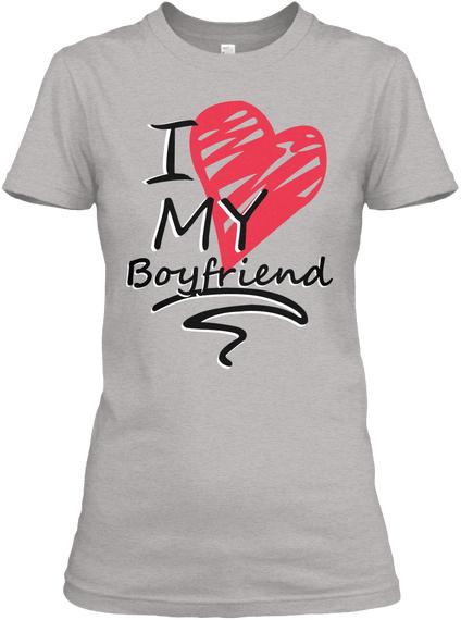 I Love My Boyfriend T Shirts Light Steel T-Shirt Front