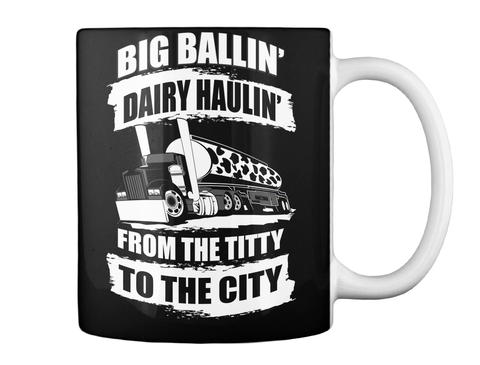 Big Ballin' Dairy Haulin' From The Titty To The City Black Mug Back
