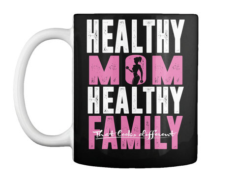 Healthy Mom Healthy Family That Cooks Different Black Mug Front