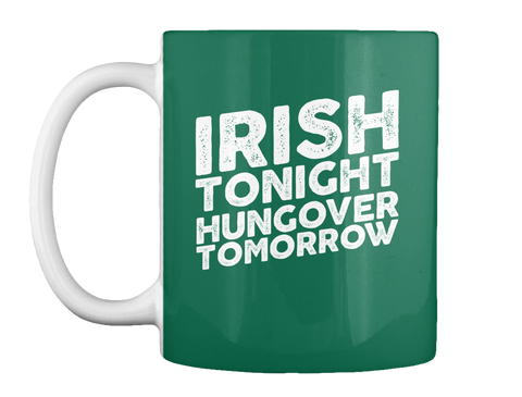 Irish Tonight Hungover Tomorrow Forest Green Mug Front