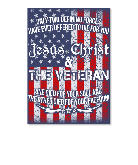 Only Two Defining Forces Have Ever Offered To Die For You Jesus Christ & The Veteran One Died For Your Soul And The... Sticker Front