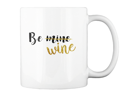 Be Mine Wine White Mug Back