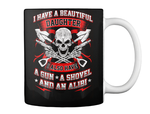 39e935c9340 I Have A Beautiful Daughter I Also Have A Gun A Shovel And An Alibi Black