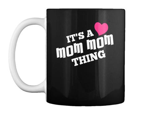 Its A Mom Mom Thing Black Mug Front
