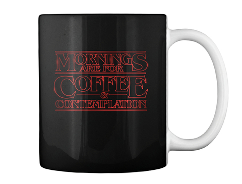 Morning Are The Coffee & Contemplation Black Mug Back