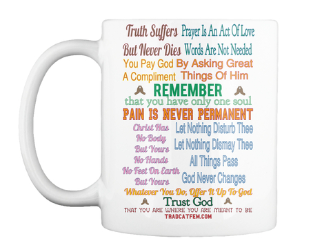 Truth Suffers But Never Dies Prayer Is An Act Of Love Words Are Not Needed By Asking Great Things Of Him You Pay God... White Mug Front