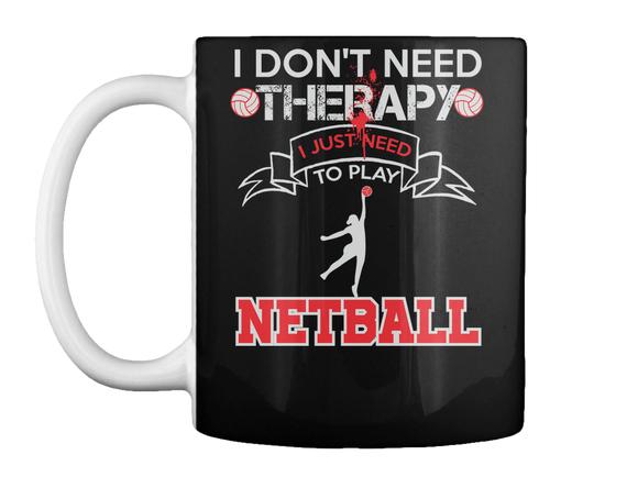 I Don't Need Thetapy I Just Need To Play Netball Mug Front