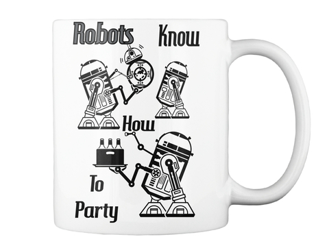 Robots Know How To Party White Mug Back