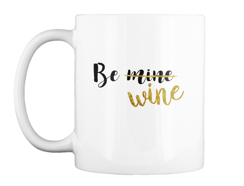 Be Mine Wine White Mug Front