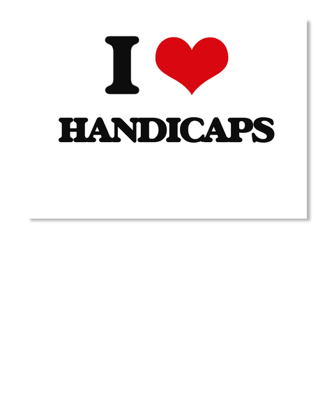 I Love Handicaps - I LOVE HANDICAPS T-Shirt | Teespring