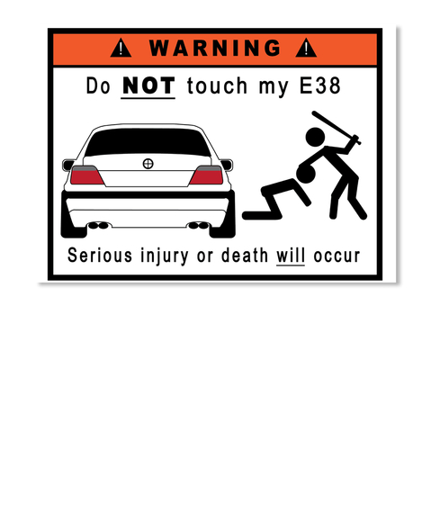 Warning About Death Of Freedom From >> Warning Do Not Touch My E38 Serious Injury Or Death Will Occur