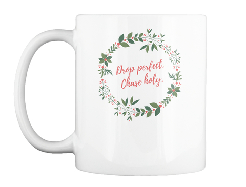 Drop Perfect. Chase Holy. White Mug Front