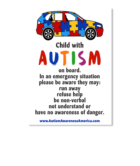 Child With Autism On Board In An Emergency Situation Please Be Aware They May Run Away Refuse Help Be Non Verbal Not... White T-Shirt Front
