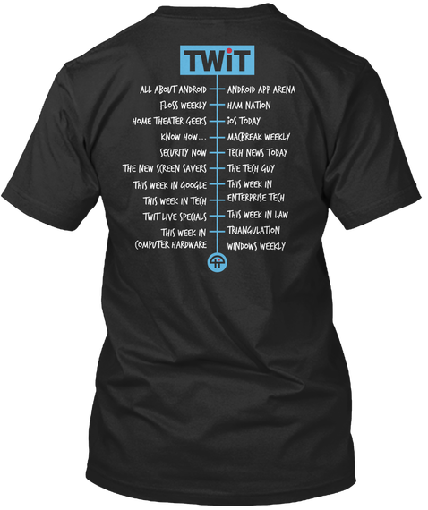 Twit All About Android Android App Arena Floss Weekly Ham Nation Home Theater Geeks Ios Today Know Now Macbreak Weekly Black T-Shirt Back