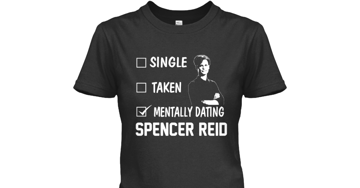 Single taken mentally dating spencer reid