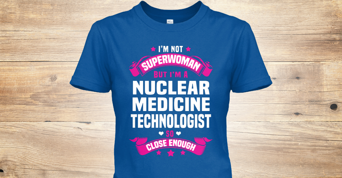 Nuclear medicine technologist i 39 m not superwoman but i 39 m for Nuclear medicine t shirts