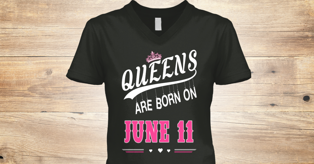 435f7c31 Queens Are Born On June 11 - Queens are born on June 11 Products from  Queens Day Birthday | Teespring