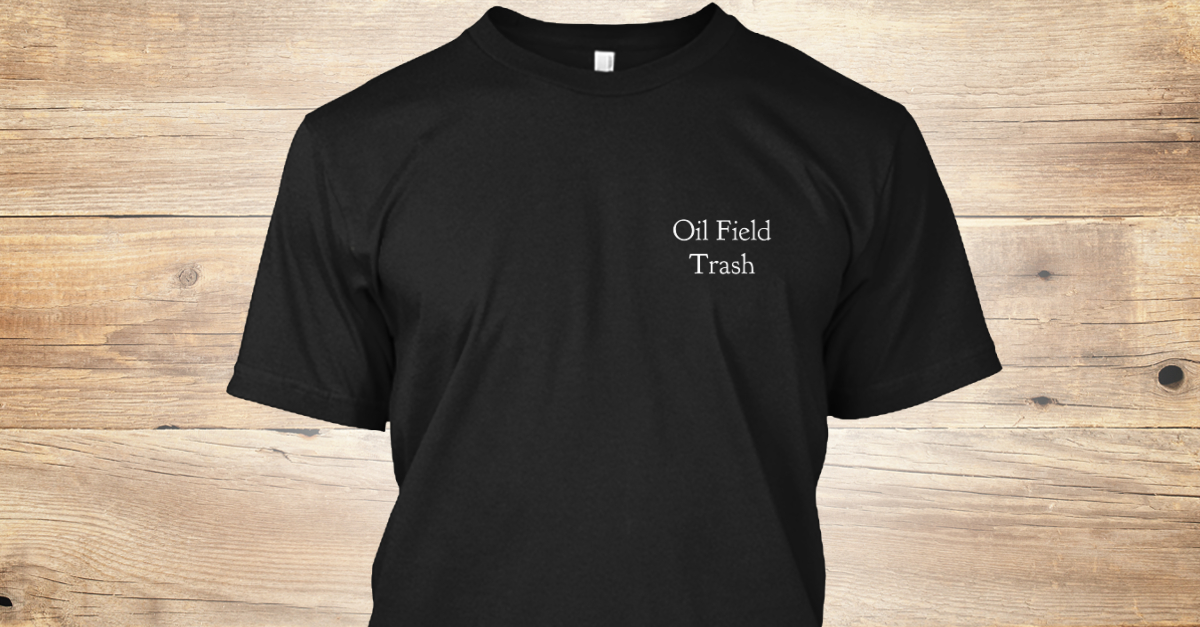 1b2e21a7 Oil Field T Shirts - Oil Field Trash Products from Tradesmen Designs |  Teespring