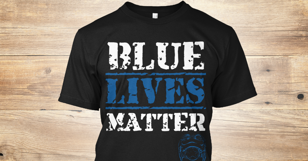 Blue Lives Matter! - blue lives matter T-Shirt | Teespring