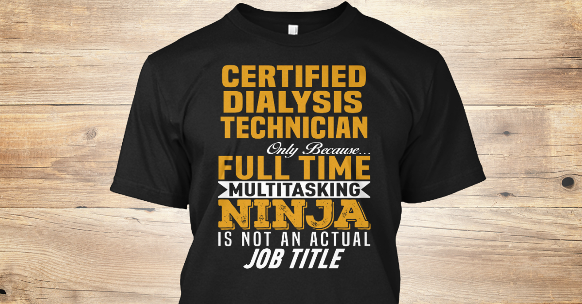 Certified Dialysis Technician Products | Teespring