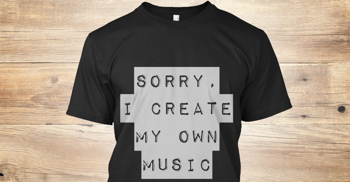 sorry i create my own music sorry i create my own music products from fun run teespring. Black Bedroom Furniture Sets. Home Design Ideas