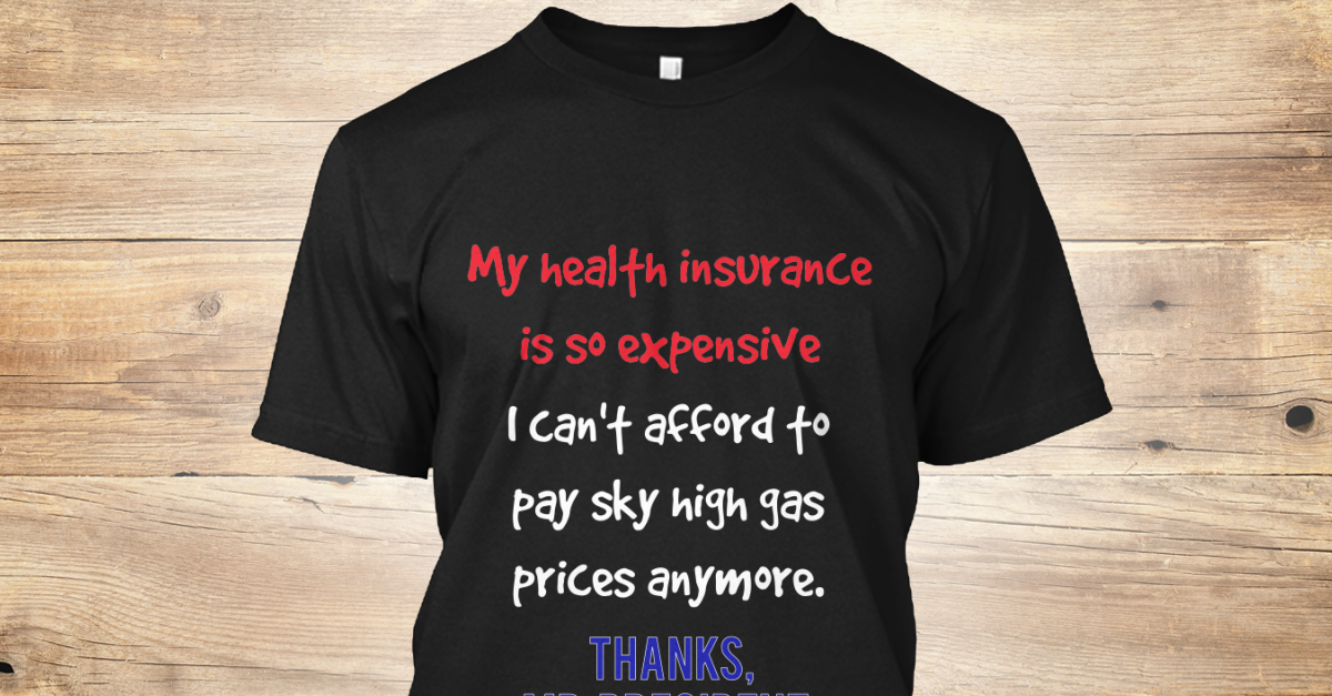 health care rip off my health insurance is so expensive i can 39 t afford to pay sky high gas. Black Bedroom Furniture Sets. Home Design Ideas
