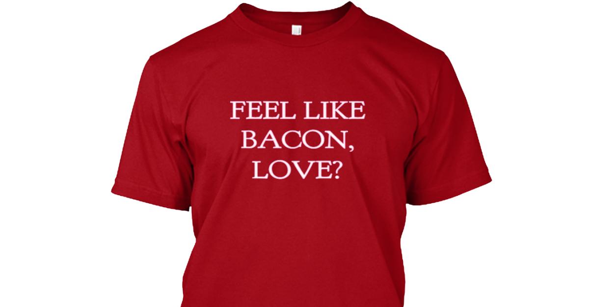 I feel like bacon love shirt