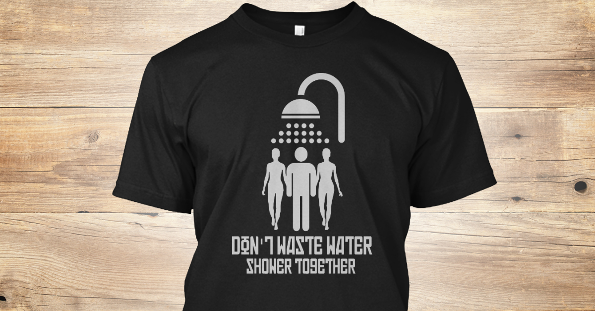 ad9f6138d9 Couple Shower Together - Don't WASTE WATER SHOWER TOGETHER Products from  Valentine | Teespring