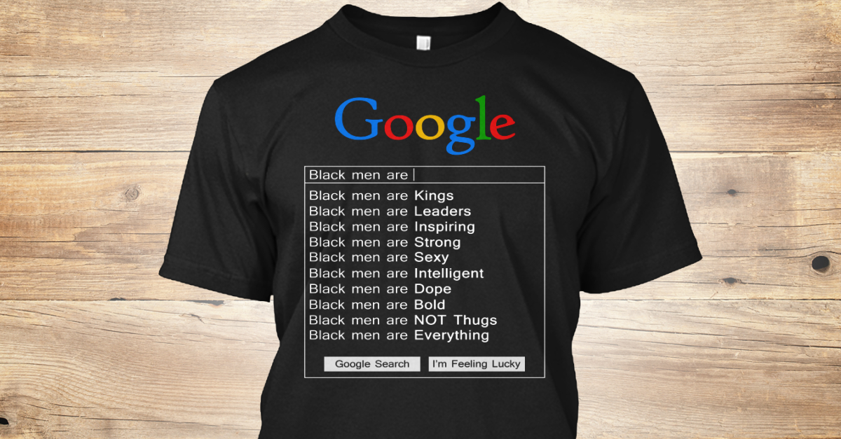 Google Black Men Are - google T-Shirt from Funny Shirts ST | Teespring