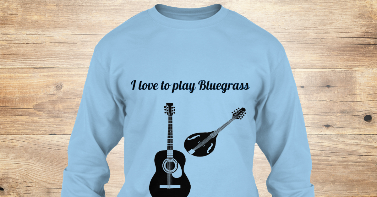 bluegrass music gotta love it i love to play bluegrass products teespring. Black Bedroom Furniture Sets. Home Design Ideas