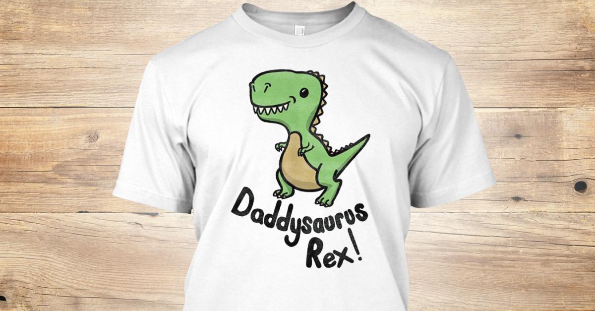 a18bad93e Funny Daddysaurus Rex T Dinosaur Products from Daddysaurus Rex T-Shirt |  Teespring