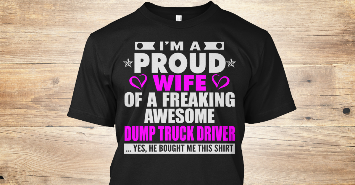Proud Wife Of Dump Truck Driver T Shirts