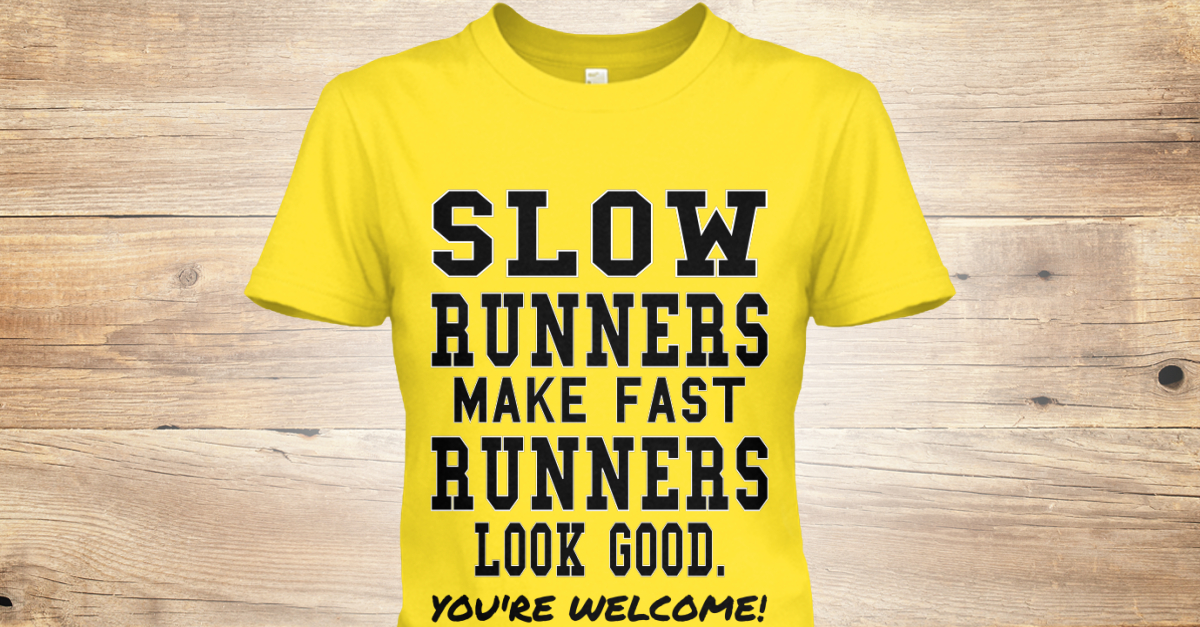 Limited Edition Running Slow Runners Make Fast Runners
